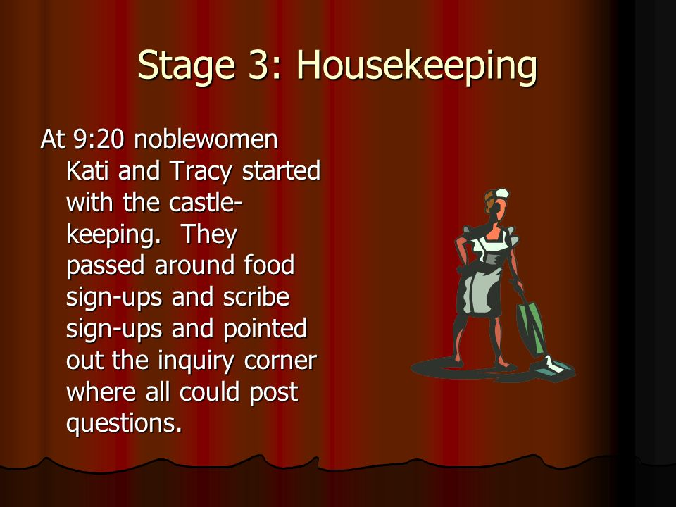 Stage 3: Housekeeping At 9:20 noblewomen Kati and Tracy started with the castle- keeping.