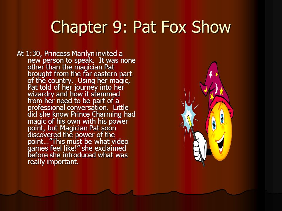 Chapter 9: Pat Fox Show At 1:30, Princess Marilyn invited a new person to speak.
