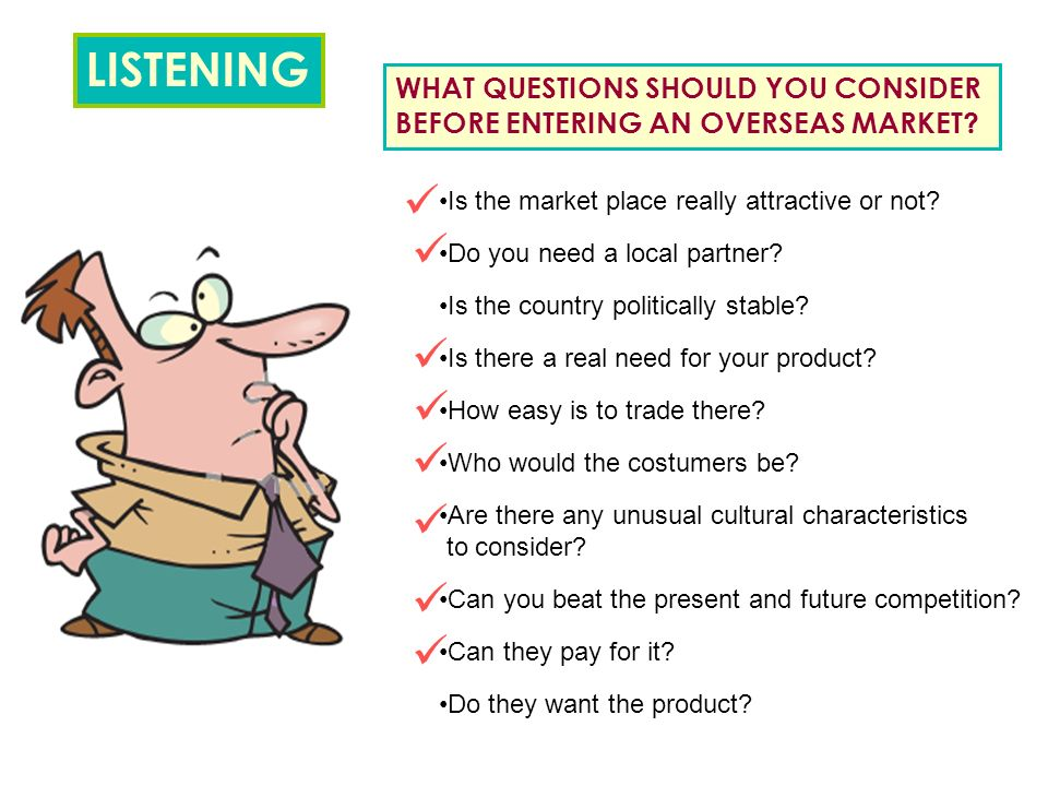 LISTENING WHAT QUESTIONS SHOULD YOU CONSIDER BEFORE ENTERING AN OVERSEAS MARKET.