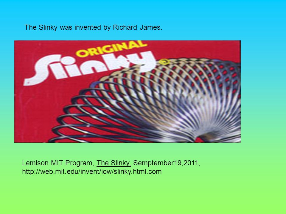 Lemlson MIT Program, The Slinky, Semptember19,2011,   The Slinky was invented by Richard James.