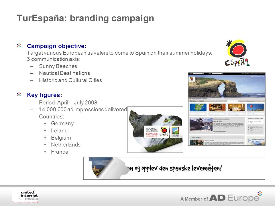 A Member of TurEspaña: branding campaign Campaign objective: Target various European travelers to come to Spain on their summer holidays.