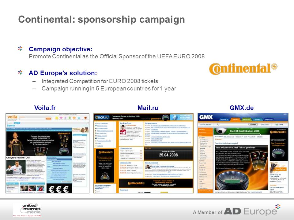 A Member of Continental: sponsorship campaign Voila.frGMX.d .ru Campaign objective: Promote Continental as the Official Sponsor of the UEFA EURO 2008 AD Europes solution: –Integrated Competition for EURO 2008 tickets –Campaign running in 5 European countries for 1 year