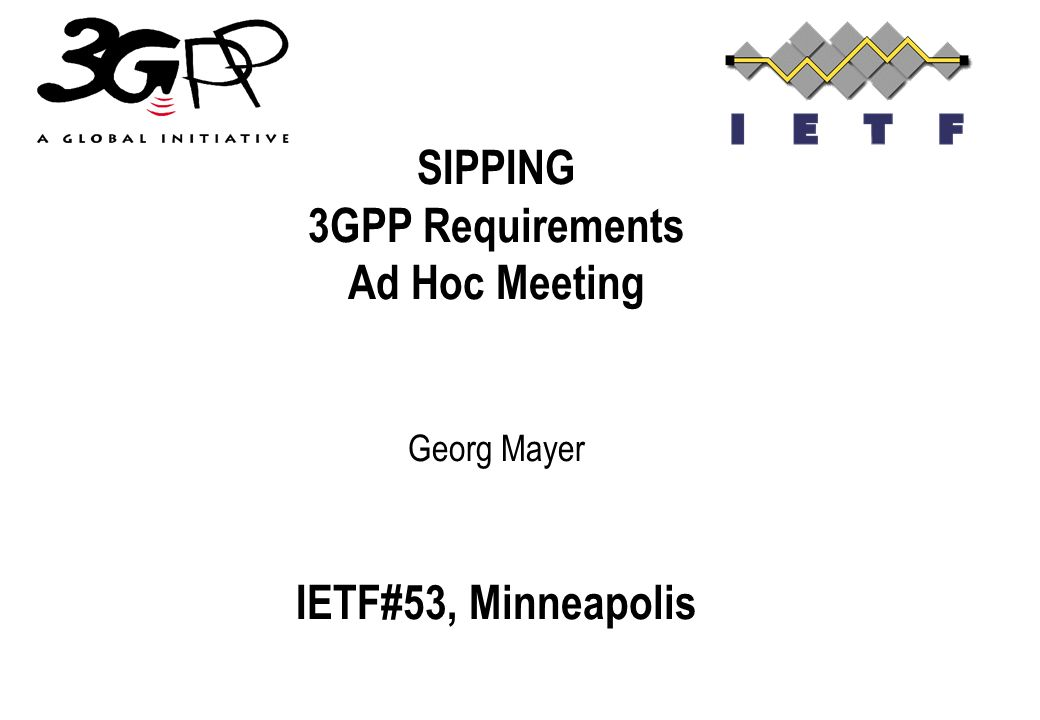 SIPPING 3GPP Requirements Ad Hoc Meeting Georg Mayer IETF#53, Minneapolis