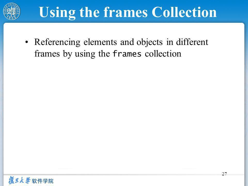 27 Using the frames Collection Referencing elements and objects in different frames by using the frames collection
