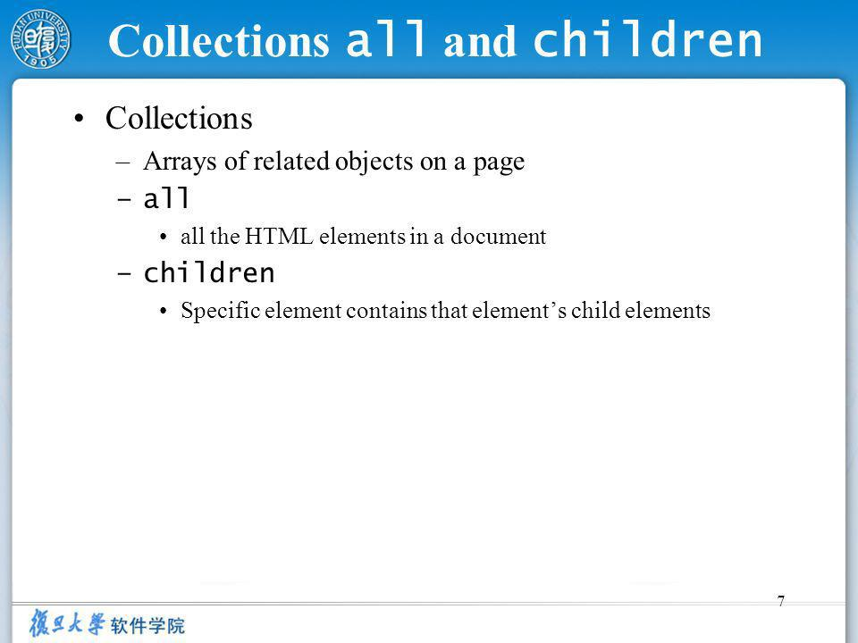 7 Collections all and children Collections –Arrays of related objects on a page –all all the HTML elements in a document –children Specific element contains that elements child elements