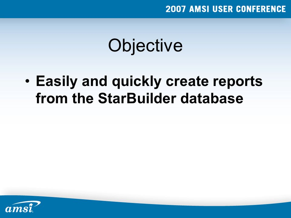 Objective Easily and quickly create reports from the StarBuilder database