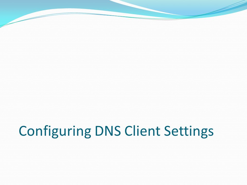 Configuring DNS Client Settings