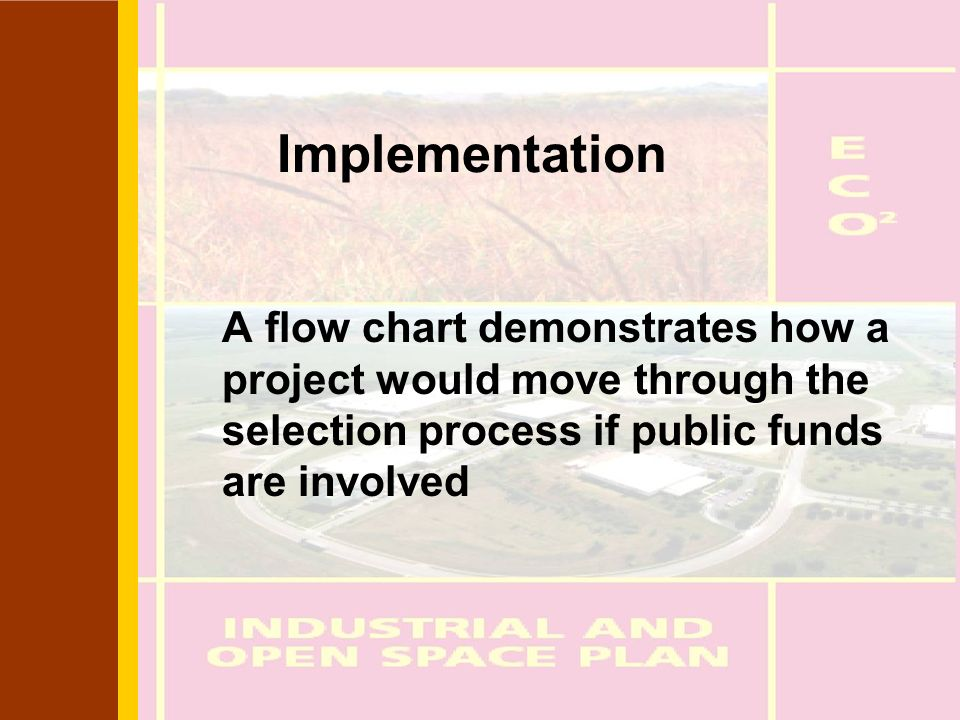 Implementation A flow chart demonstrates how a project would move through the selection process if public funds are involved