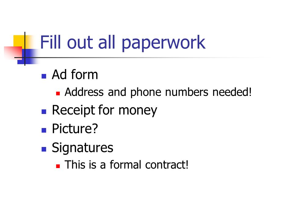 Fill out all paperwork Ad form Address and phone numbers needed.