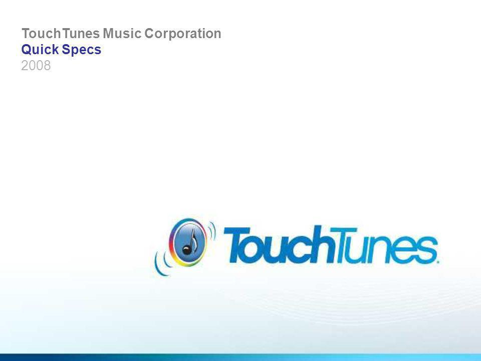 TouchTunes Music Corporation Quick Specs 2008