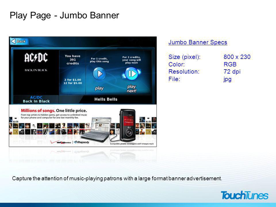 Play Page - Jumbo Banner Jumbo Banner Specs Size (pixel): 800 x 230 Color: RGB Resolution:72 dpi File:jpg Capture the attention of music-playing patrons with a large format banner advertisement.