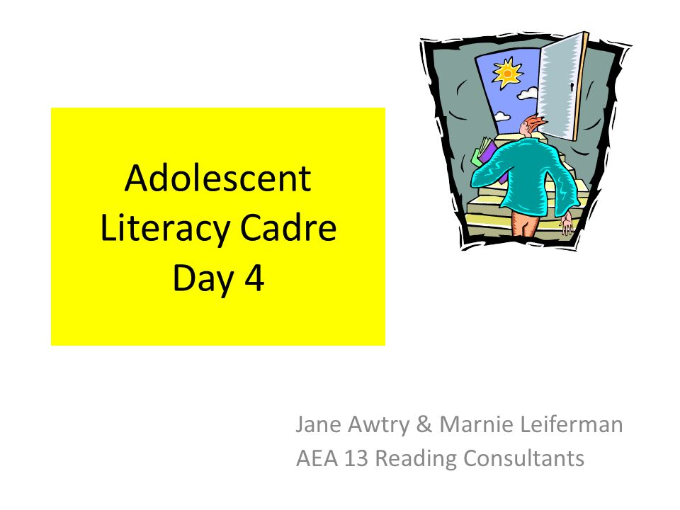 Adolescent Literacy Cadre Day 4 Jane Awtry & Marnie Leiferman AEA 13 Reading Consultants