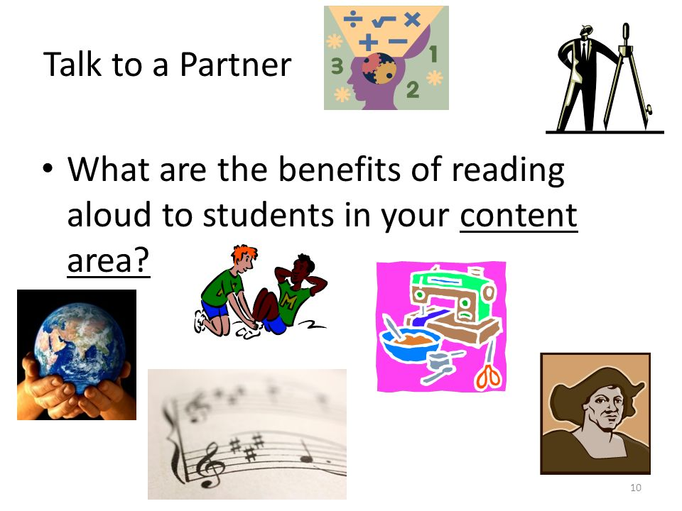 Talk to a Partner What are the benefits of reading aloud to students in your content area 10