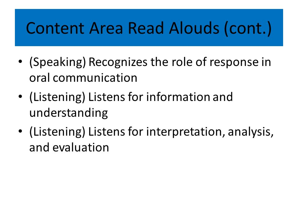 Content Area Read Alouds (cont.) (Speaking) Recognizes the role of response in oral communication (Listening) Listens for information and understanding (Listening) Listens for interpretation, analysis, and evaluation