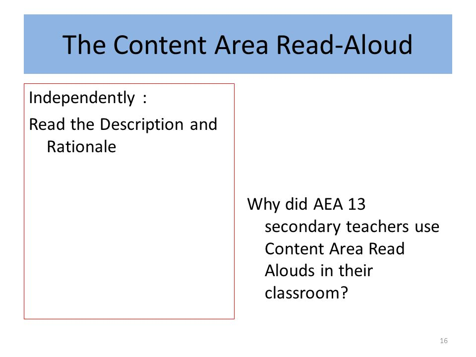 The Content Area Read-Aloud Independently : Read the Description and Rationale Why did AEA 13 secondary teachers use Content Area Read Alouds in their classroom.