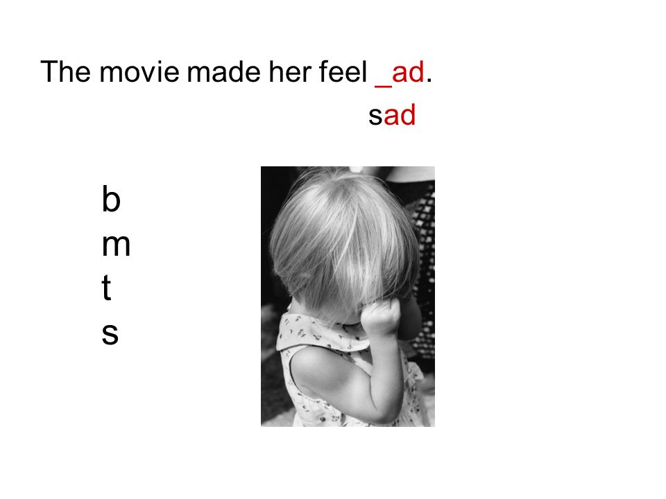 The movie made her feel _ad. sad bmtsbmts