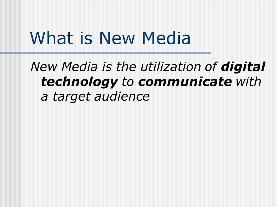 What is New Media New Media is the utilization of digital technology to communicate with a target audience