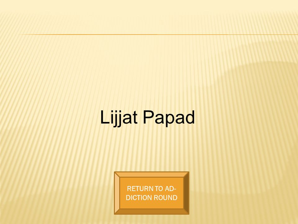 Lijjat Papad RETURN TO AD- DICTION ROUND