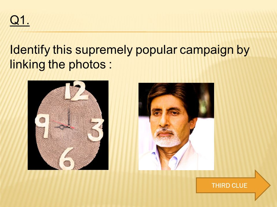 Q1. Identify this supremely popular campaign by linking the photos : THIRD CLUE