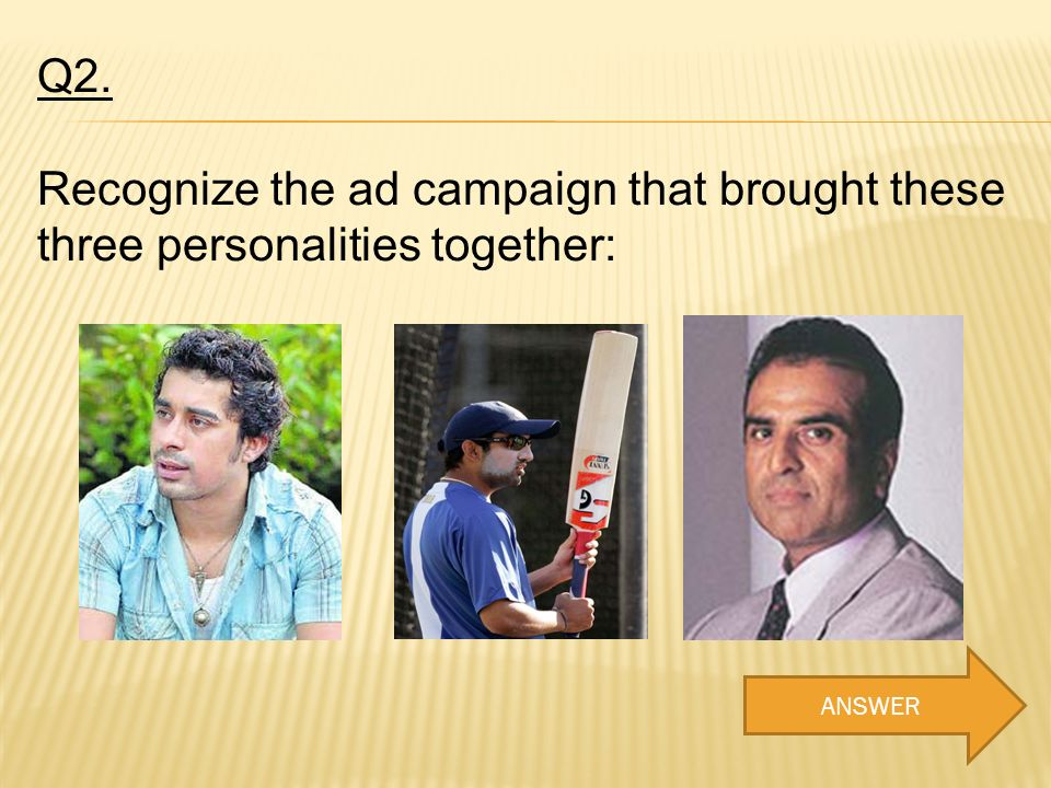 Q2. Recognize the ad campaign that brought these three personalities together: ANSWER