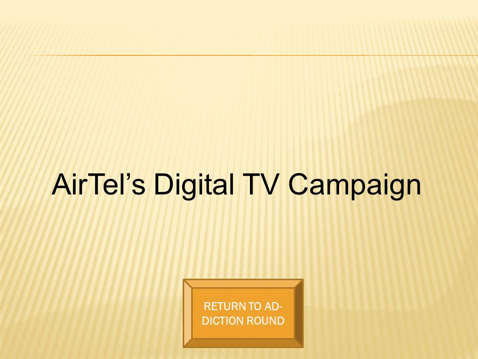 AirTels Digital TV Campaign RETURN TO AD- DICTION ROUND
