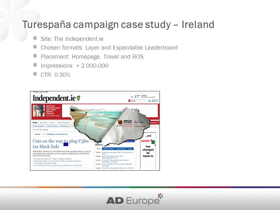 Site: The Independent.ie Chosen formats: Layer and Expandable Leaderboard Placement: Homepage, Travel and ROS Impressions: CTR: 0.30% Turespaña campaign case study – Ireland