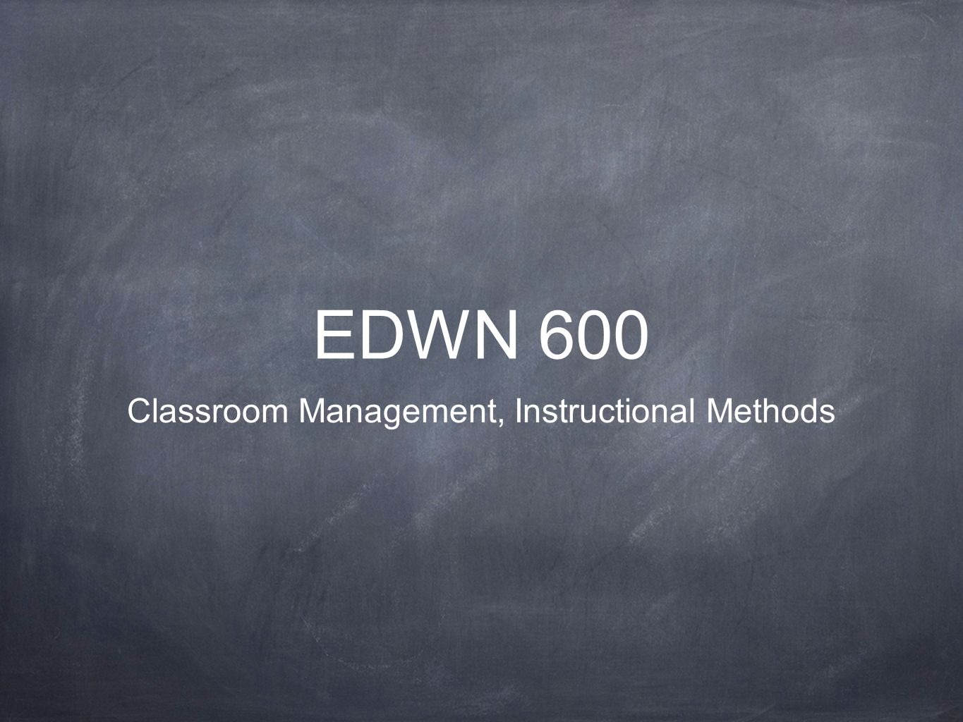EDWN 600 Classroom Management, Instructional Methods
