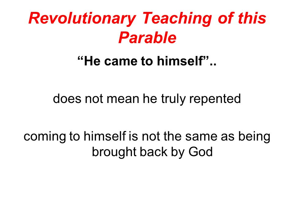 Revolutionary Teaching of this Parable He came to himself..