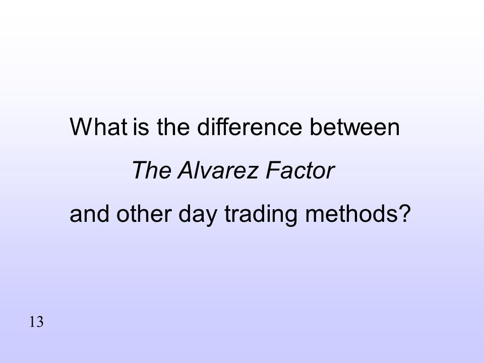 What is the difference between The Alvarez Factor and other day trading methods 13
