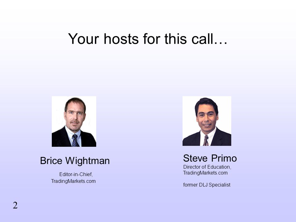 Your hosts for this call… Brice Wightman Editor-in-Chief, TradingMarkets.com Steve Primo Director of Education, TradingMarkets.com former DLJ Specialist 2