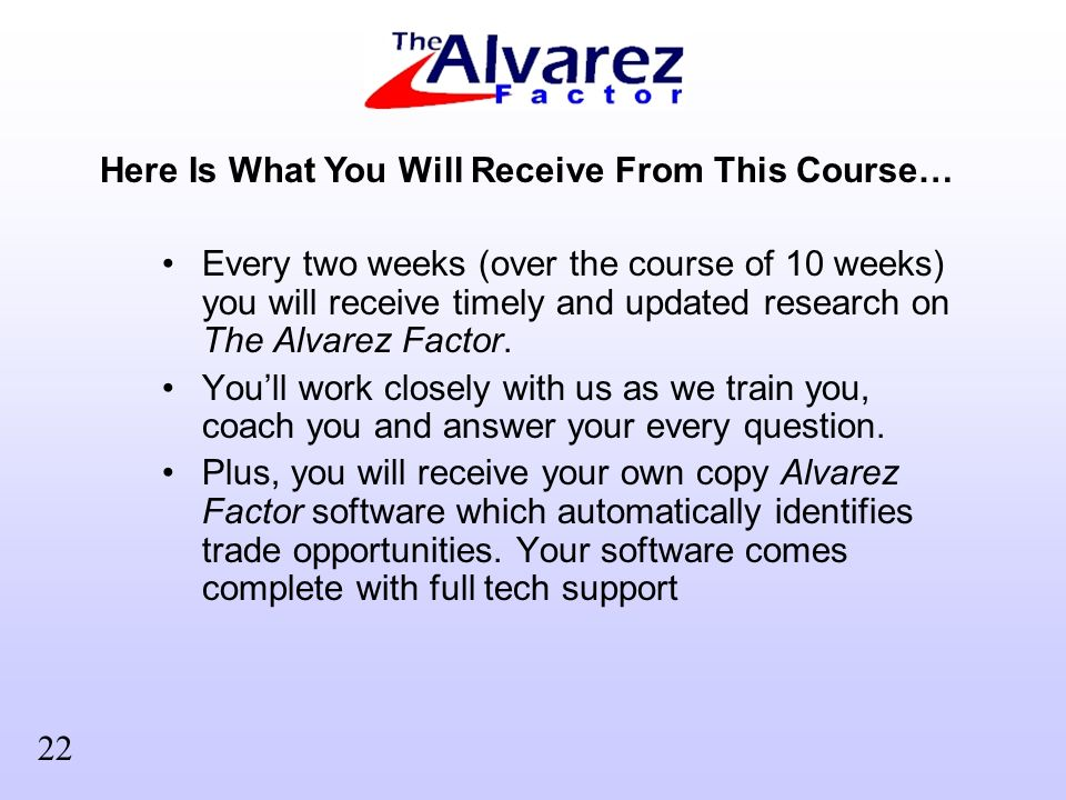 Every two weeks (over the course of 10 weeks) you will receive timely and updated research on The Alvarez Factor.