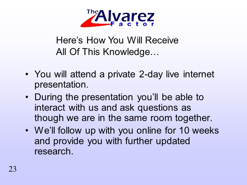 You will attend a private 2-day live internet presentation.
