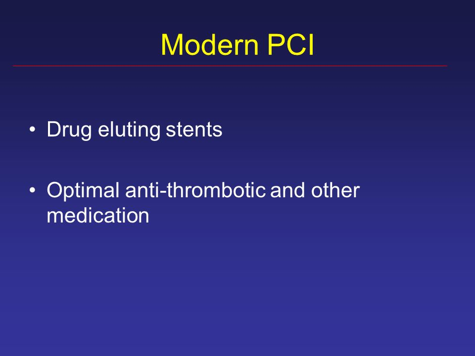 Modern PCI Drug eluting stents Optimal anti-thrombotic and other medication