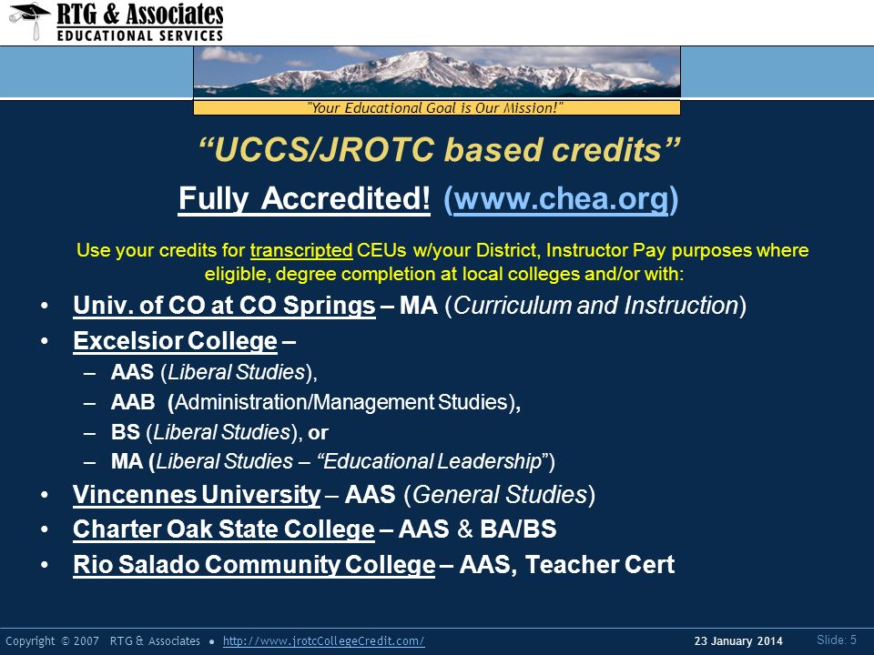 Your Educational Goal is Our Mission! Copyright © 2007 RTG & Associateshttp://  Slide: 5 23 January 2014 Fully Accredited.