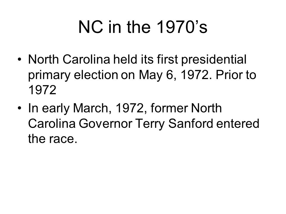 NC in the 1970s North Carolina held its first presidential primary election on May 6, 1972.