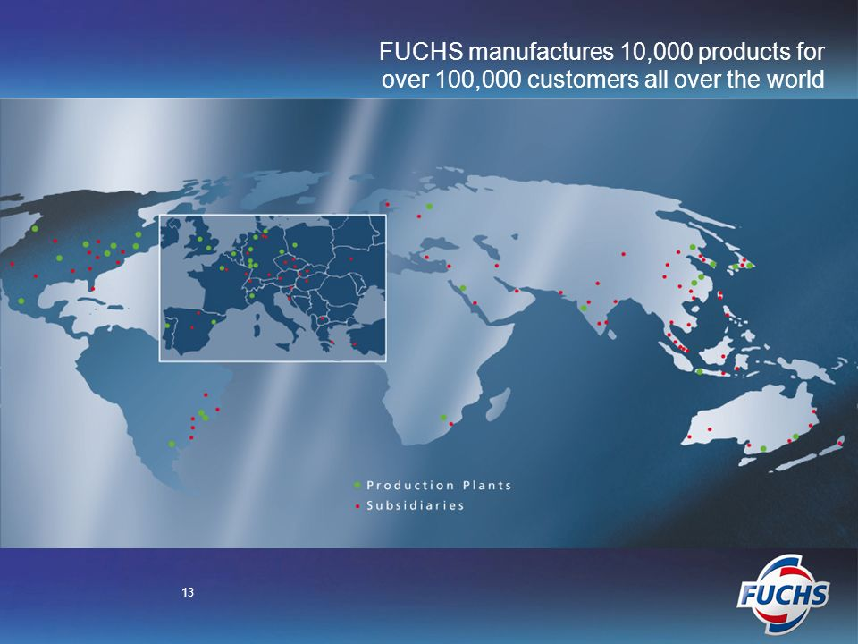 13 FUCHS manufactures 10,000 products for over 100,000 customers all over the world