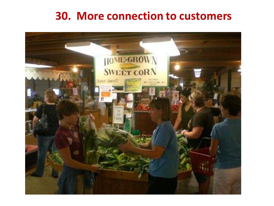 30. More connection to customers
