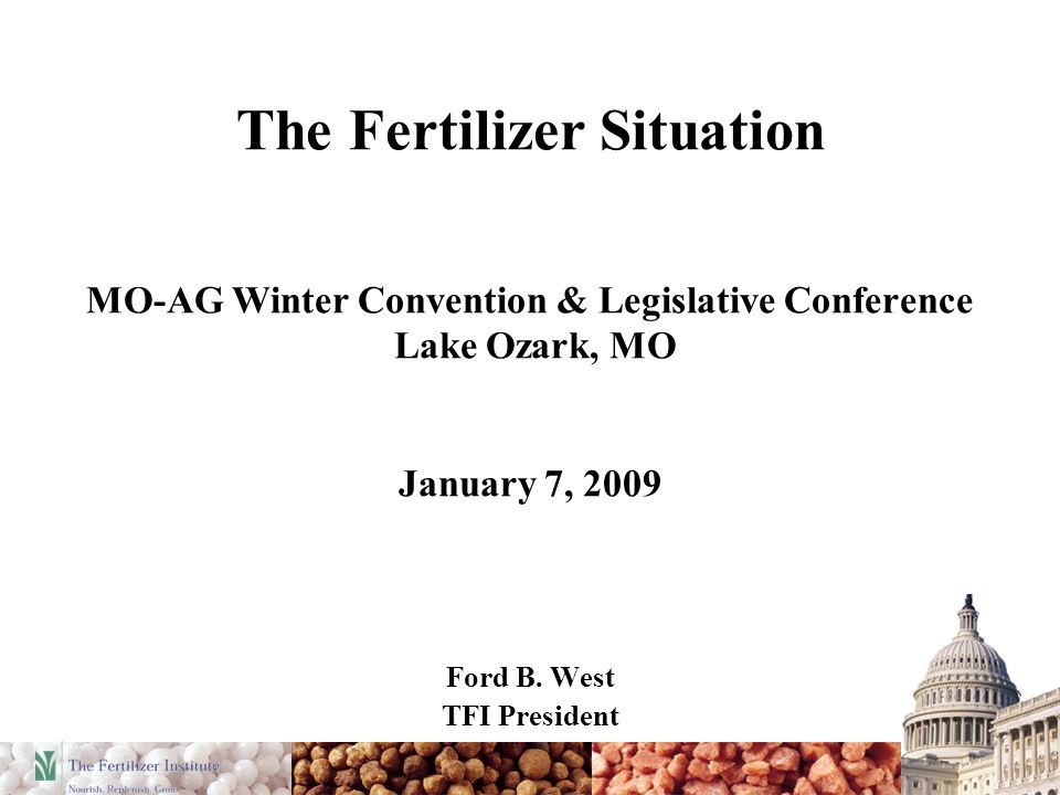 The Fertilizer Situation MO-AG Winter Convention & Legislative Conference Lake Ozark, MO January 7, 2009 Ford B.