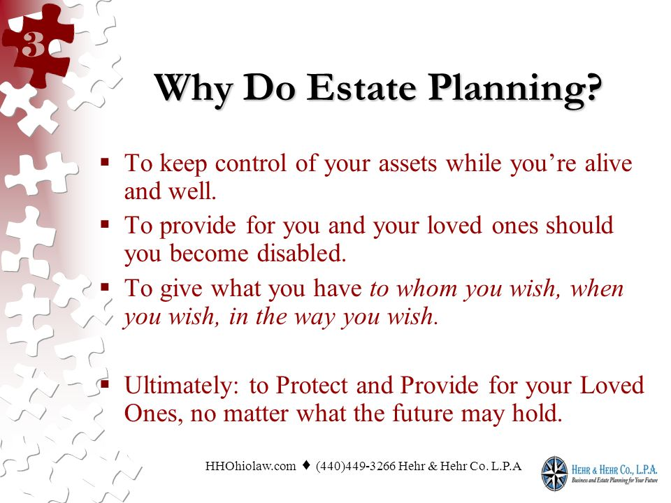 Why Do Estate Planning. To keep control of your assets while youre alive and well.