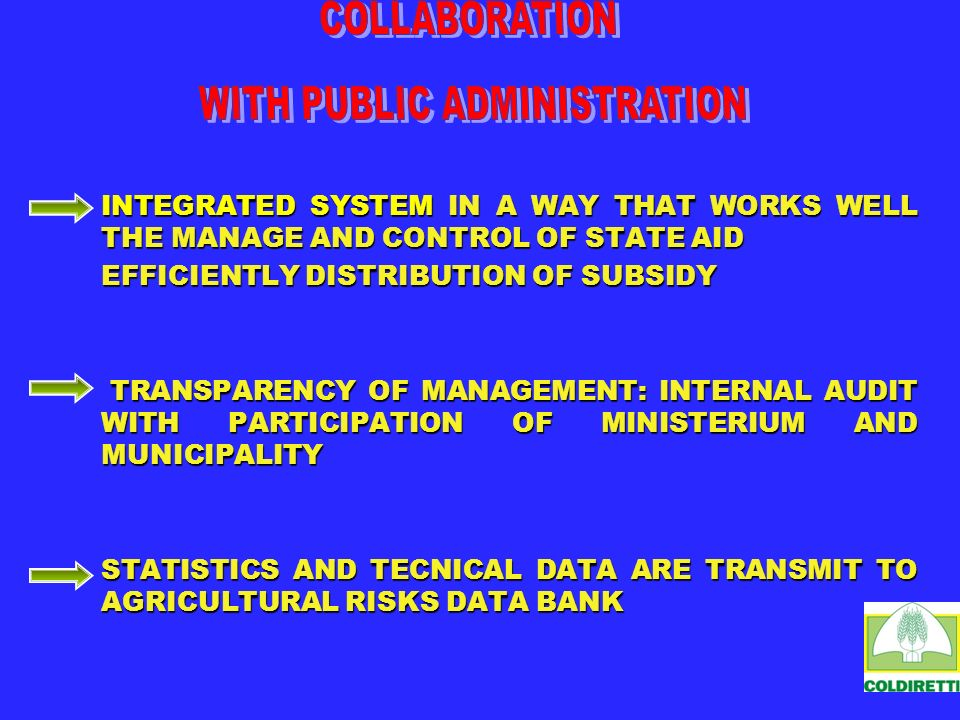 INTEGRATED SYSTEM IN A WAY THAT WORKS WELL THE MANAGE AND CONTROL OF STATE AID EFFICIENTLY DISTRIBUTION OF SUBSIDY TRANSPARENCY OF MANAGEMENT: INTERNAL AUDIT WITH PARTICIPATION OF MINISTERIUM AND MUNICIPALITY TRANSPARENCY OF MANAGEMENT: INTERNAL AUDIT WITH PARTICIPATION OF MINISTERIUM AND MUNICIPALITY STATISTICS AND TECNICAL DATA ARE TRANSMIT TO AGRICULTURAL RISKS DATA BANK