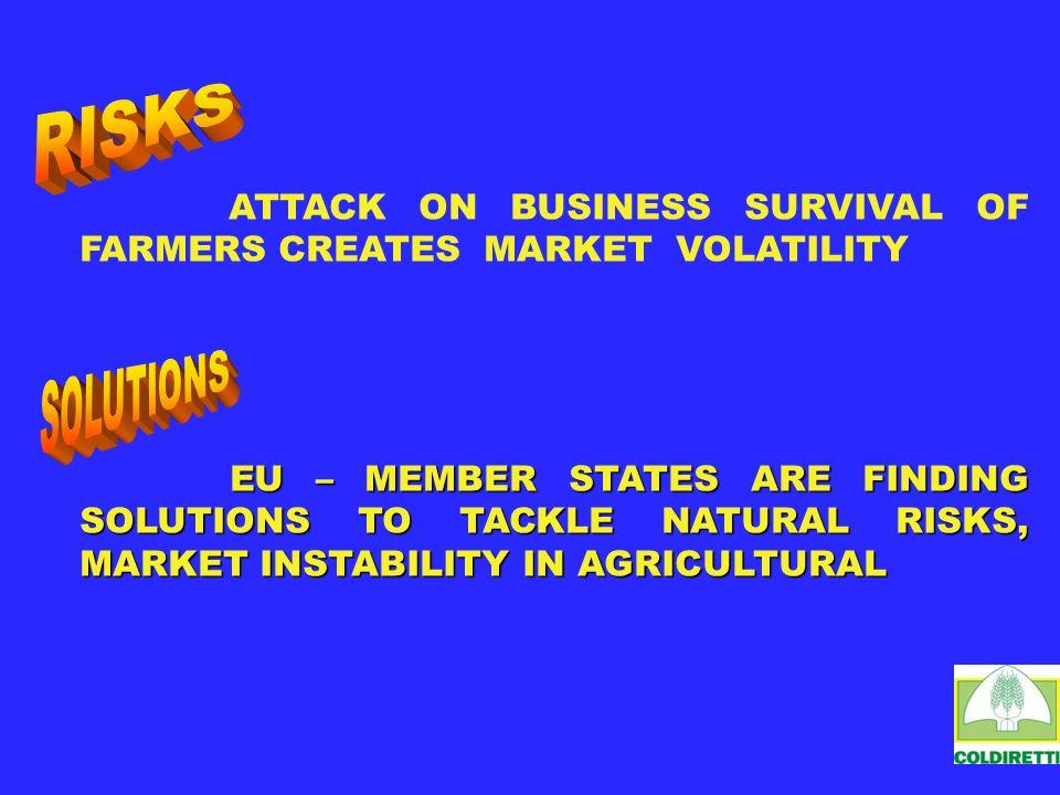 ATTACK ON BUSINESS SURVIVAL OF FARMERS CREATES MARKET VOLATILITY EU – MEMBER STATES ARE FINDING SOLUTIONS TO TACKLE NATURAL RISKS, MARKET INSTABILITY IN AGRICULTURAL EU – MEMBER STATES ARE FINDING SOLUTIONS TO TACKLE NATURAL RISKS, MARKET INSTABILITY IN AGRICULTURAL