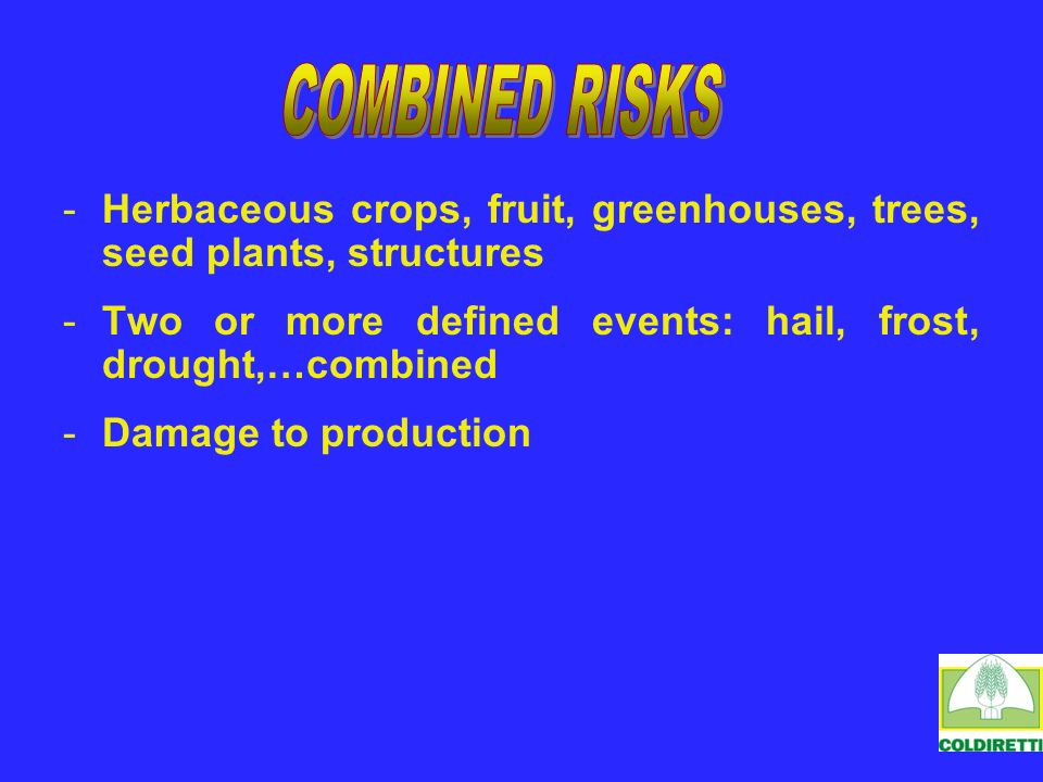 - -Herbaceous crops, fruit, greenhouses, trees, seed plants, structures - -Two or more defined events: hail, frost, drought,…combined - -Damage to production