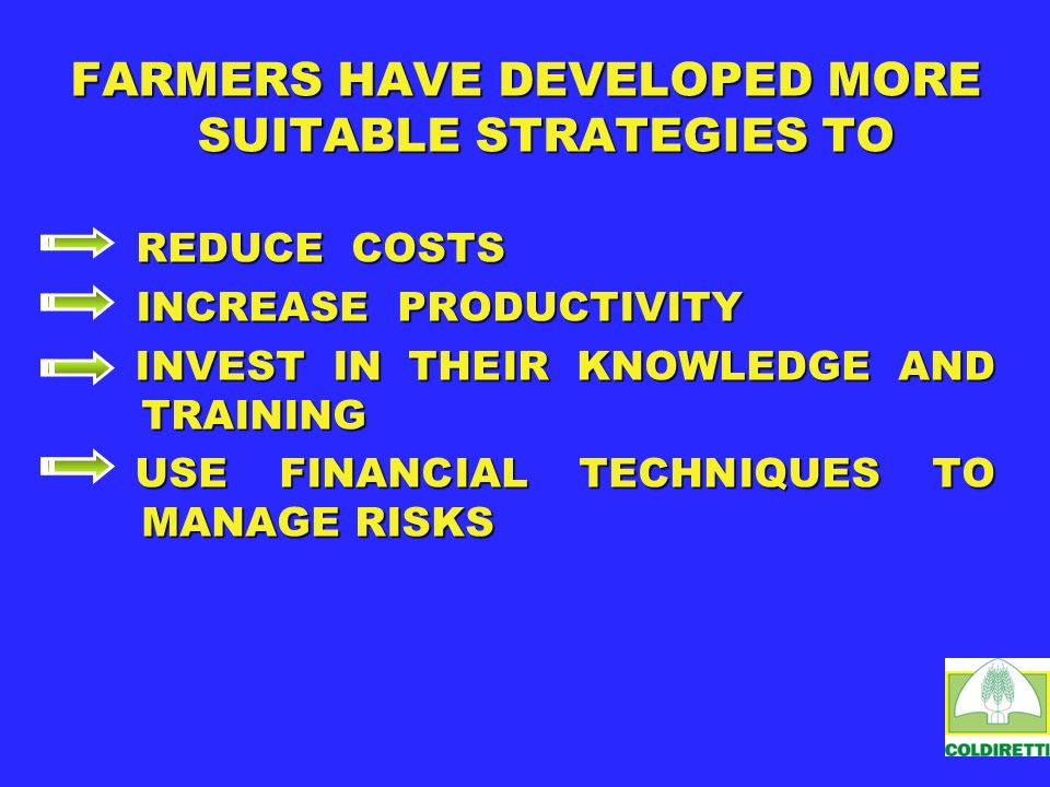 FARMERS HAVE DEVELOPED MORE SUITABLE STRATEGIES TO REDUCE COSTS REDUCE COSTS INCREASE PRODUCTIVITY INCREASE PRODUCTIVITY INVEST IN THEIR KNOWLEDGE AND TRAINING INVEST IN THEIR KNOWLEDGE AND TRAINING USE FINANCIAL TECHNIQUES TO MANAGE RISKS USE FINANCIAL TECHNIQUES TO MANAGE RISKS