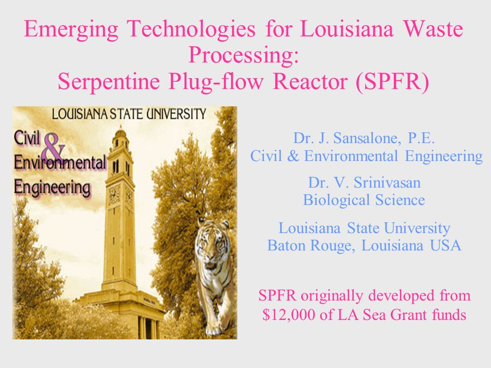 Emerging Technologies for Louisiana Waste Processing: Serpentine Plug-flow Reactor (SPFR) Dr.