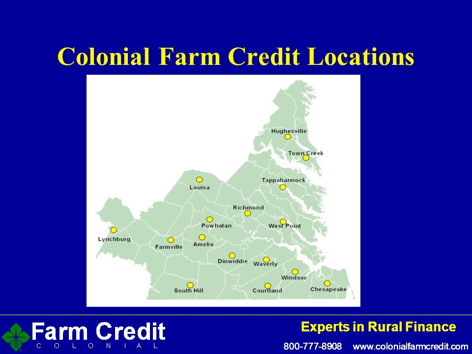 800-777-8908 www.colonialfarmcredit.com Experts in Rural Finance 800-777-8908 www.colonialfarmcredit.com Experts in Rural Finance Colonial Farm Credit Locations