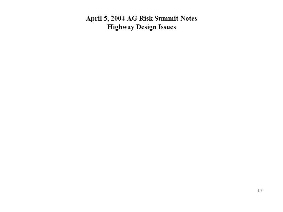April 5, 2004 AG Risk Summit Notes Highway Design Issues 17