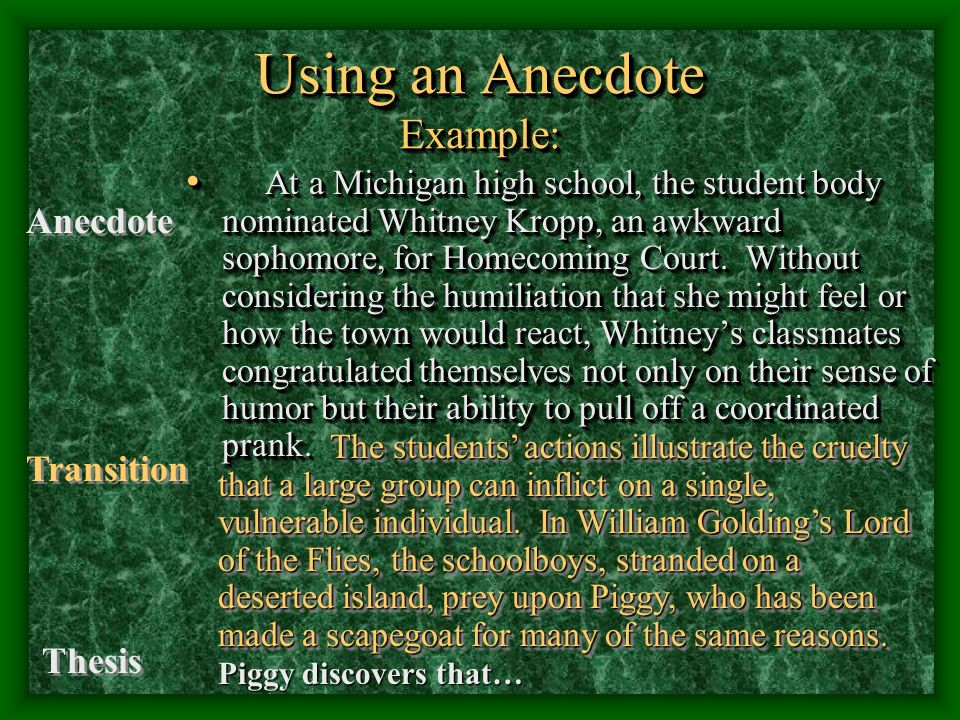 Using an Anecdote Example: At a Michigan high school, the student body nominated Whitney Kropp, an awkward sophomore, for Homecoming Court.