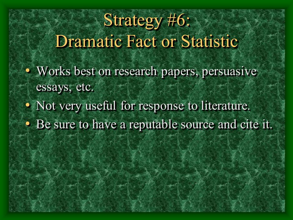 Strategy #6: Dramatic Fact or Statistic Works best on research papers, persuasive essays, etc.