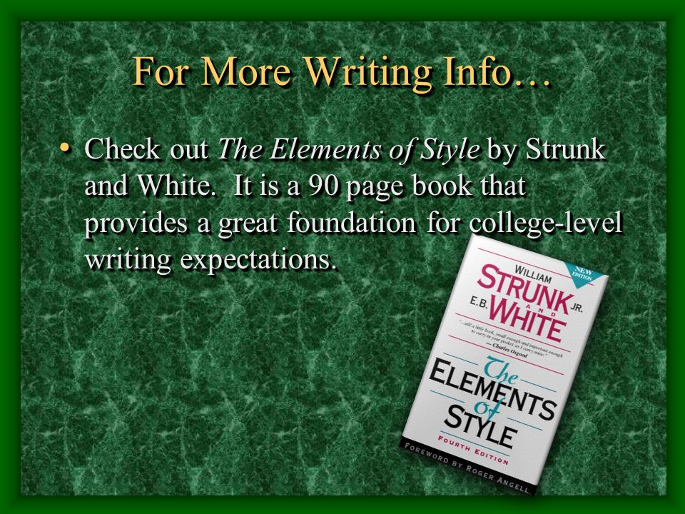 For More Writing Info… Check out The Elements of Style by Strunk and White.