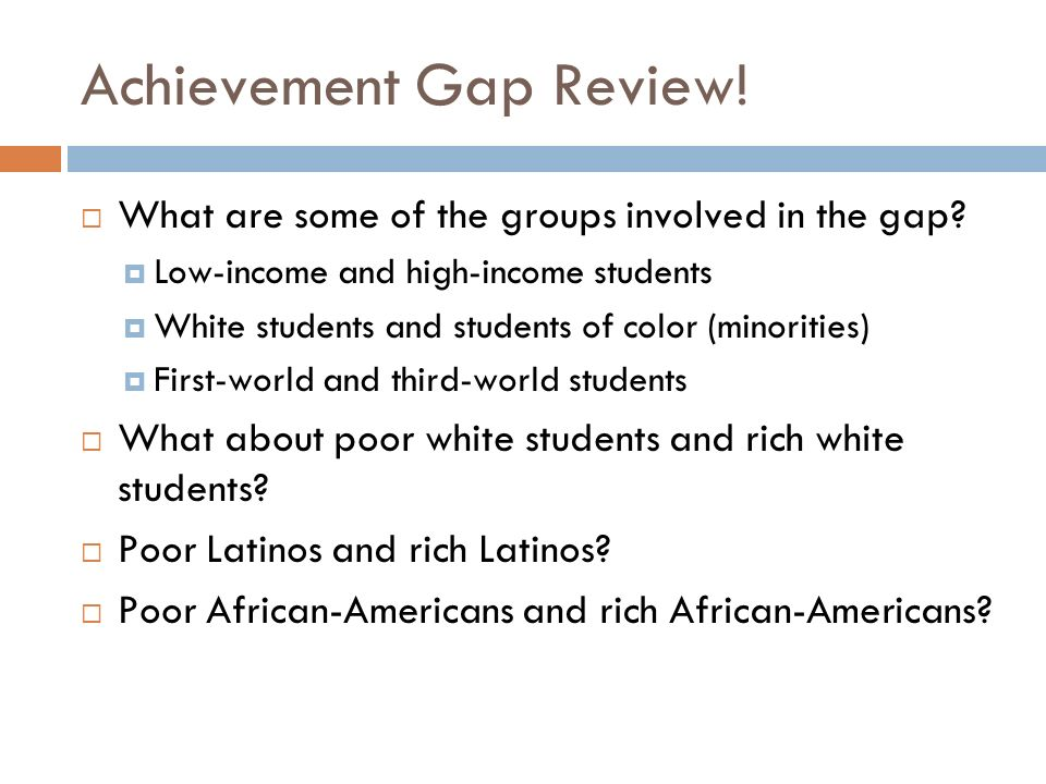 Achievement Gap Review. What are some of the groups involved in the gap.